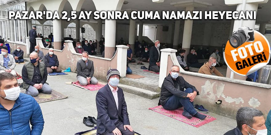 Pazar'da 2,5 ay sonra cuma namazı heyecanı