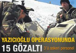 Yazıcıoğlu operasyonu: 15 gözaltı