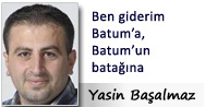 BEN GİDERİM BATUM'A BATUM'UN BATAĞINA