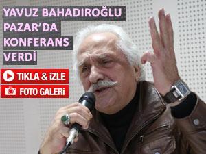 Yavuz Bahadıroğlu Pazar'da konferansa katıldı