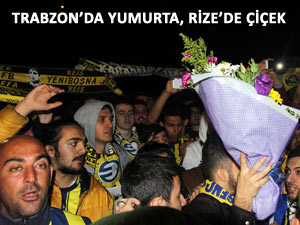 Fener'e Trabzon'da yumurta Rize'de çiçek!