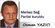 Osman YAZICI: Merkez Sağ partisi kuruldu