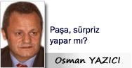 Osman YAZICI: Paşa, sürpriz yapar mı?