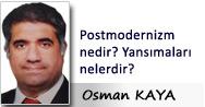 Osman KAYA: Postmodernizm nedir? Yansımaları nelerdir?
