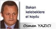 Osman YAZICI: Bakan kelebeklere el koydu