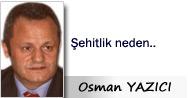 Osman YAZICI: Şehitlik neden