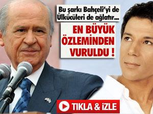 BU ŞARKIDA BAHÇELİ'NİN ÖZLEMLERİ VAR