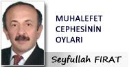 Seyfullah FIRAT MUHALEFET CEPHESİNİN OYLARININ ADRESİ