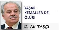 D. Ali TAŞÇI: YAŞAR KEMALLER DE ÖLÜR!
