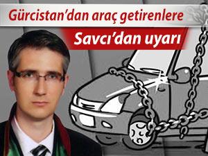 Gürcistan'dan araç getirenler; dikkat!