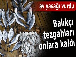 Balık avı yasağı başladı, tezgahlar kapandı!