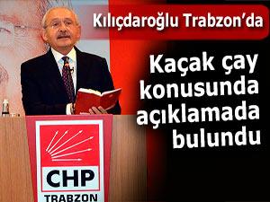 Kılıçdaroğlu Trabzon'da kaçak çaya yüklendi