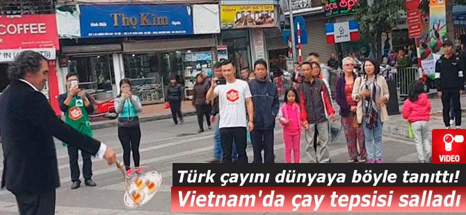 Vietnam'da çay tepsisi salladı. Türk çayını dünyaya böyle tanıttı!
