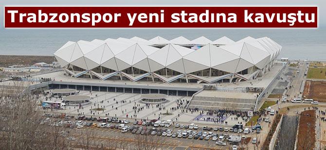 Trabzonspor yeni stadına kavuştu