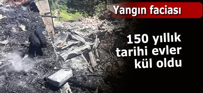 Yangında 150 yıllık tarihi 3 ev kül oldu