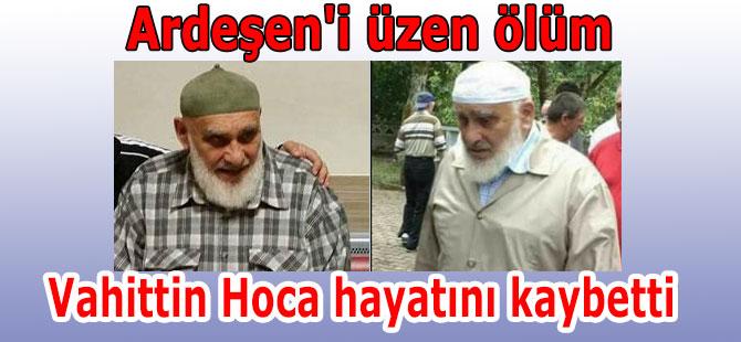 Ardeşen'i üzen ölüm: Vahittin Hoca hayatını kaybetti.