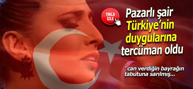 Pazarlı şair, Türkiye'nin duygularına tercüman oldu