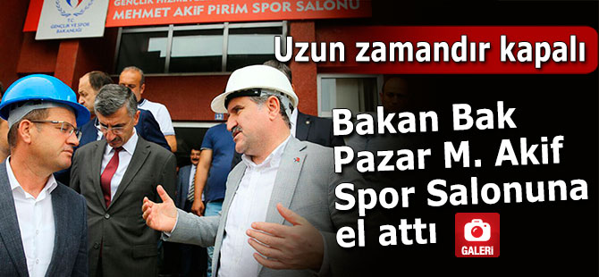 Bakan Bak, Pazar M. Akif Pirim Spor Salonuna el attı