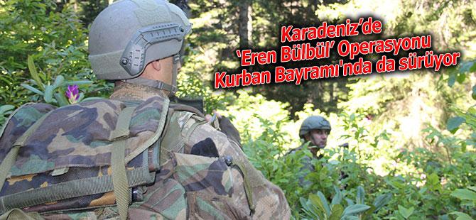 Karadeniz'de 'Eren Bülbül' Operasyonu Kurban Bayramı'nda da sürüyor