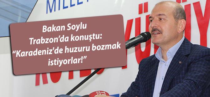 Bakan Soylu: 'Karadeniz'de huzuru bozmak istiyorlar!'
