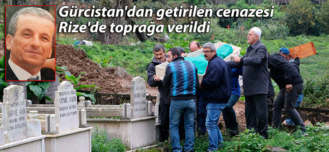Gürcistan'dan getirilen cenazesi Rize'de toprağa verildi