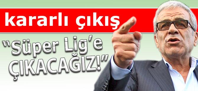 """Yardımcı: """"Süper Lig'e çıkacağız"""""""