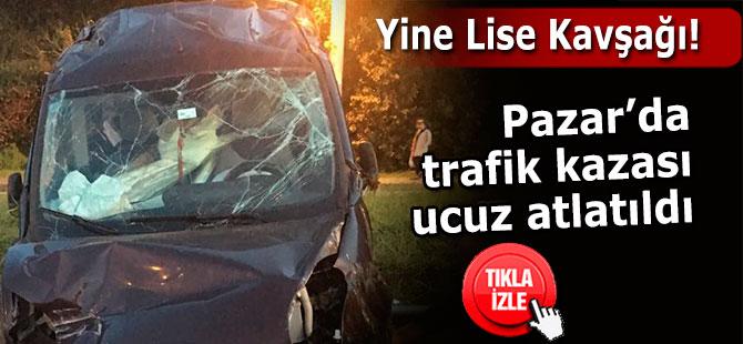 Pazar'da yine Lise Kavşağı, yine kaza!