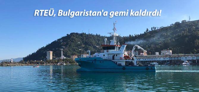 RTEÜ, Bulgaristan'a gemi kaldırdı!