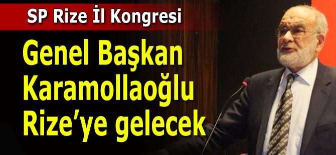 Saadet Partisi Genel Başkanı Karamollaoğlu Rize'ye Geliyor
