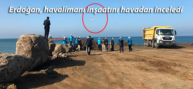 Erdoğan, havalimanı inşaatını havadan inceledi