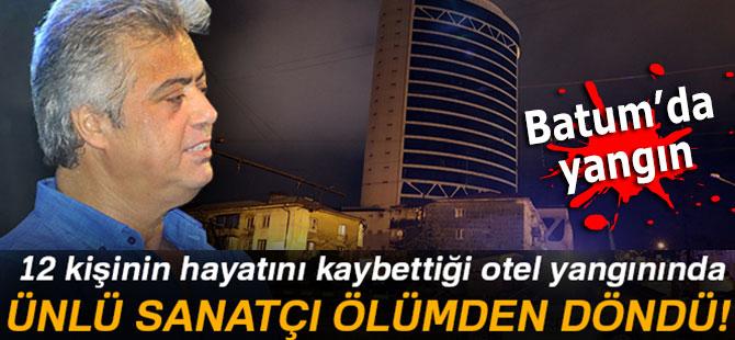 Cengiz Kurtoğlu Batum'daki yangından son anda kurtuldu