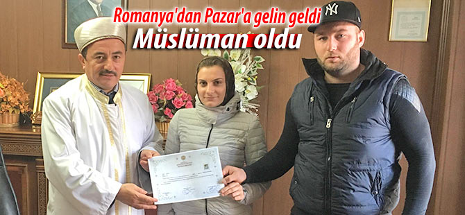 Romanya'dan Pazar'a gelin geldi, Müslüman oldu