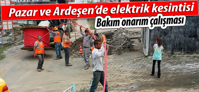 Pazar ve Ardeşen'de elektrik kesintisi