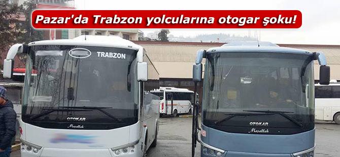 Pazar'da Trabzon yolcularına otogar şoku!