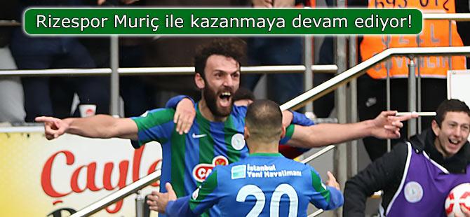 Rizespor Muriç ile kazanmaya devam ediyor!