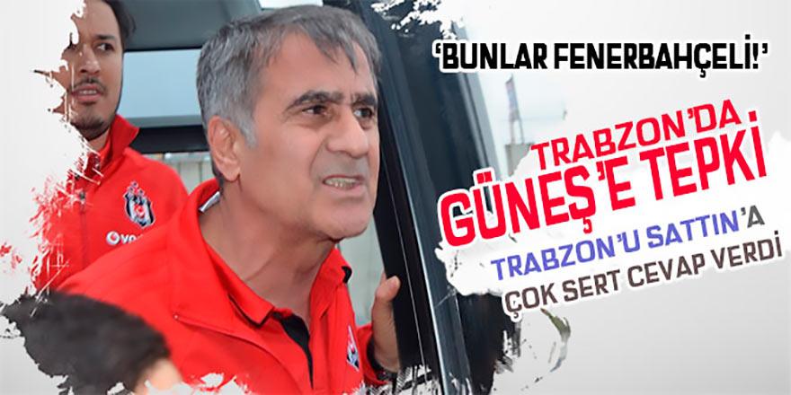 "Şenol Güneş'e Trabzon'da ""Trabzon'u sattın"" tepkisi!"