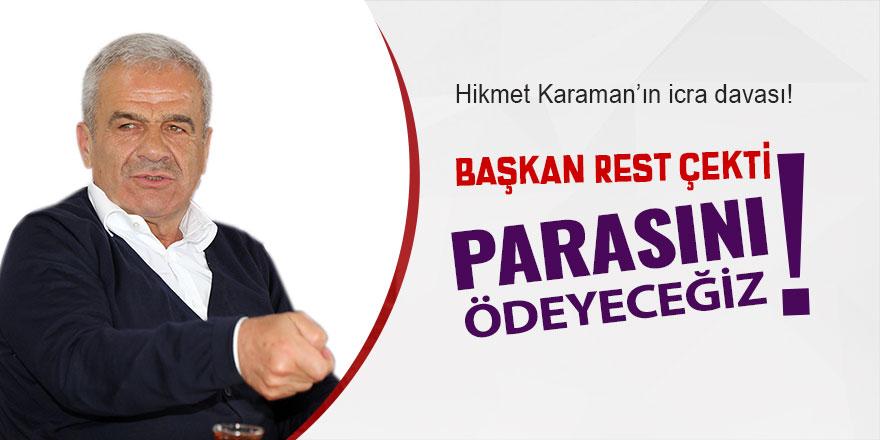 """Rizespor Başkanı: """"Hikmet Karaman'ın parasını ödeyeceğiz"""""""
