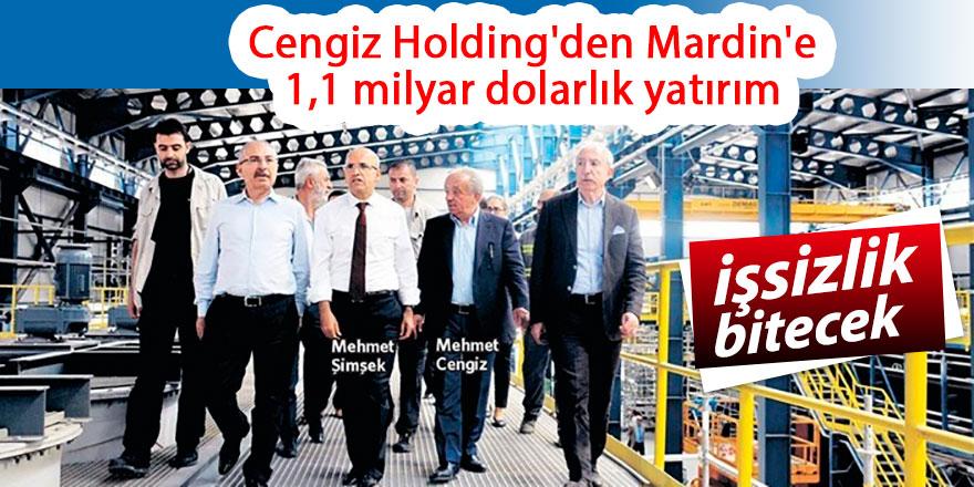 Cengiz Holding'den Mardin'e 1,1 milyar dolarlık yatırım!