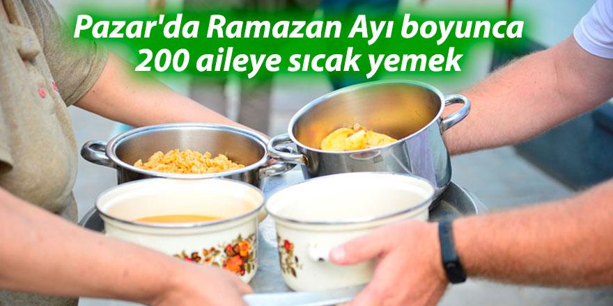 Pazar'da Ramazan Ayı boyunca 200 aileye sıcak yemek