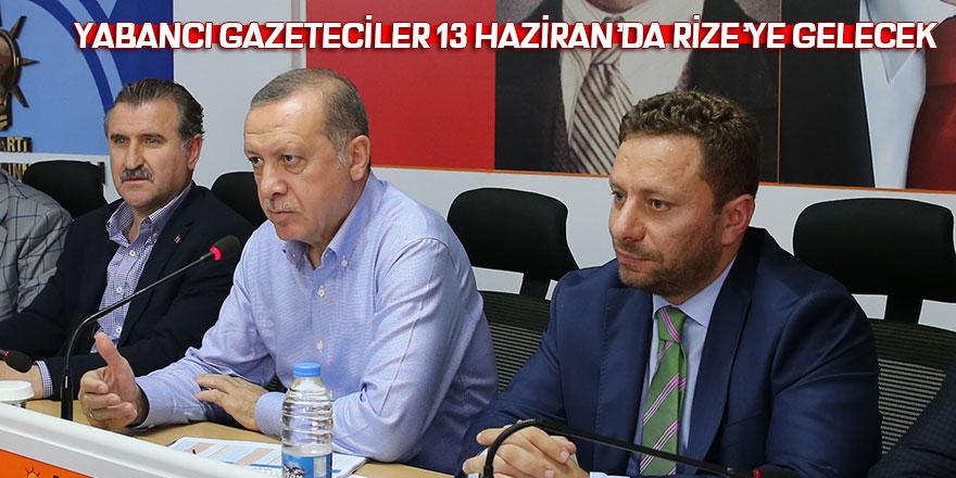 YABANCI GAZETECİLER 13 HAZİRAN'DA RİZE'YE GELECEK