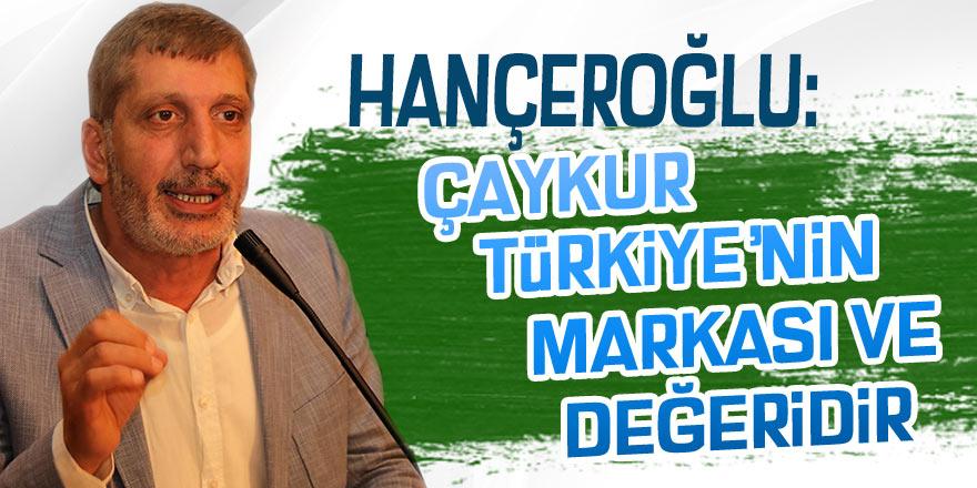 Hançeroğlu: ÇAYKUR Türkiye'nin markası ve değeridir