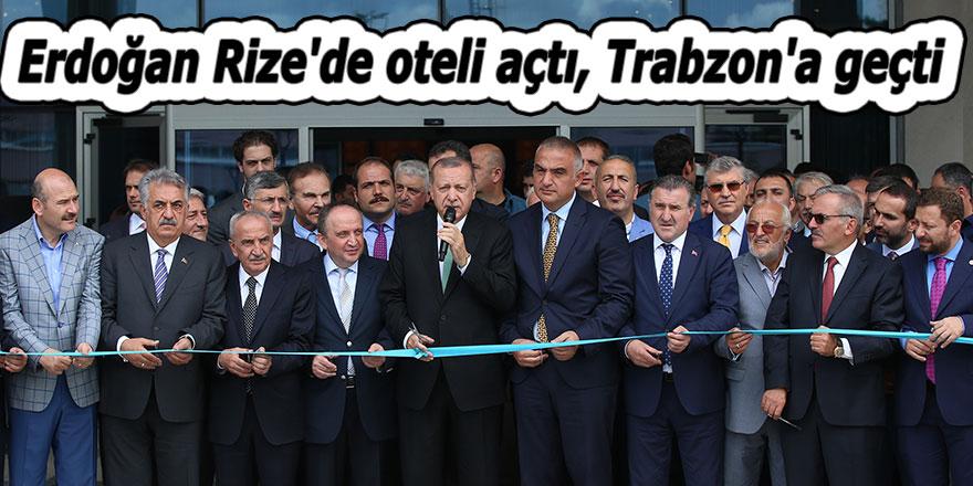 Erdoğan Rize'de oteli açtı, Trabzon'a geçti