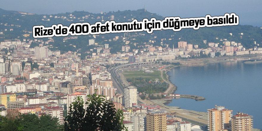 Rize'de 400 afet konutu için düğmeye basıldı