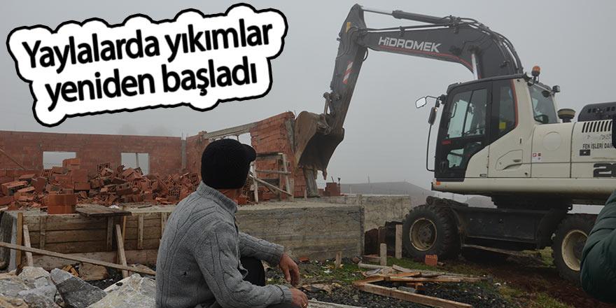 Yaylalarda yıkımlar yeniden başladı