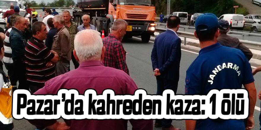 Pazar'da kahreden kaza: 1 ölü