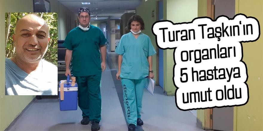 Taşkın'ın organları 5 hastaya umut olacak
