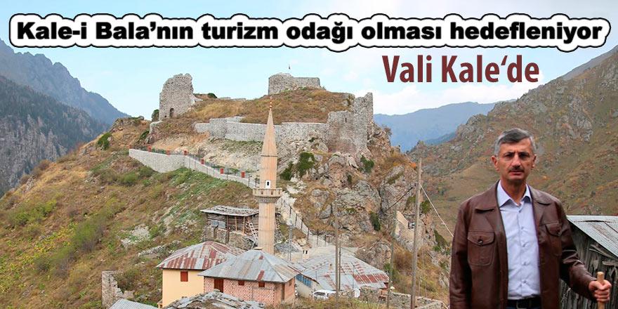 Kale-i Bala'nın turizm odağı olması hedefleniyor