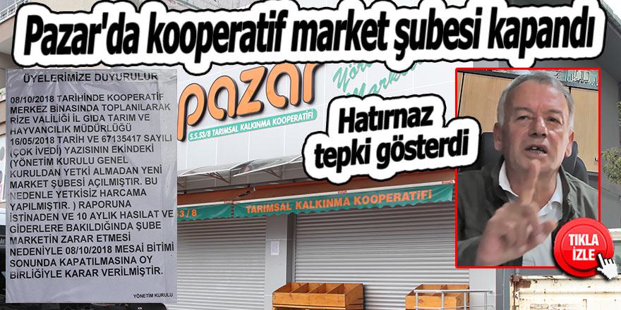 Pazar'da kooperatif market şubesi kapandı Hatırnaz tepki gösterdi