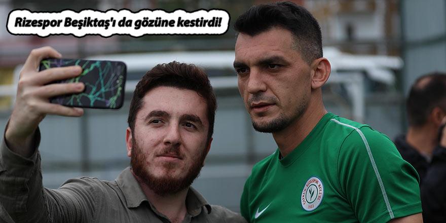 Rizespor Beşiktaş'ı da gözüne kestirdi!