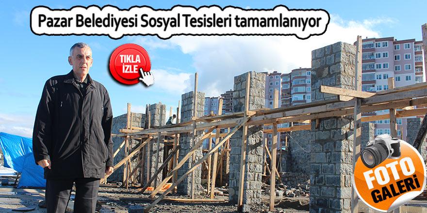 Pazar Belediyesi Sosyal Tesisleri tamamlanıyor